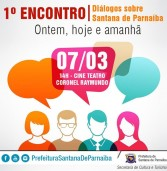 """1º Encontro """"Diálogos sobre Santana de Parnaíba: ontem, hoje e amanhã"""", dia 07/03"""