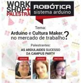 Gratuito: Workshop e palestra sobre Robótica, Sistema Arduino e Mercado de Trabalho com meninas arduladies da Campus Party