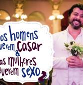 """Dia 26, no Teatro Municipal de Barueri, com 50% de desconto: """"Os Homens Querem Casar e as Mulheres Querem Sexo"""""""